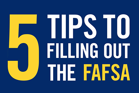 Here are your five tips to filling out the FAFSA.