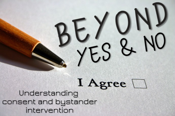 A graphic with the words Beyond Yes and No: understanding consent and bystander intervention