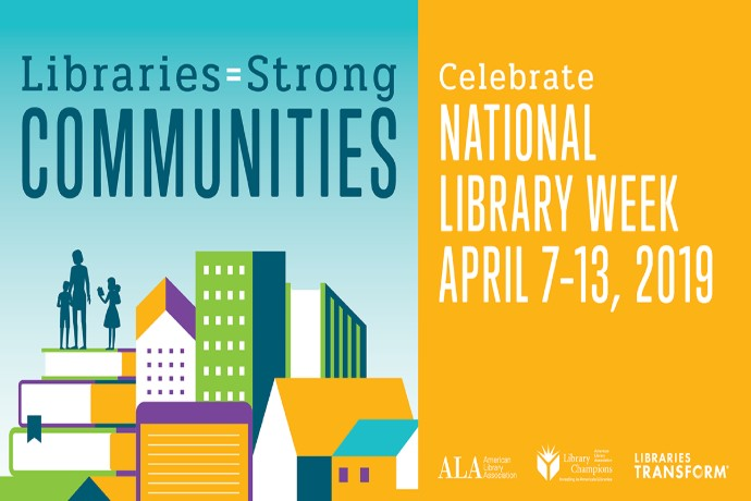 National Library Week 2019, Libraries = strong communities, libraries transform
