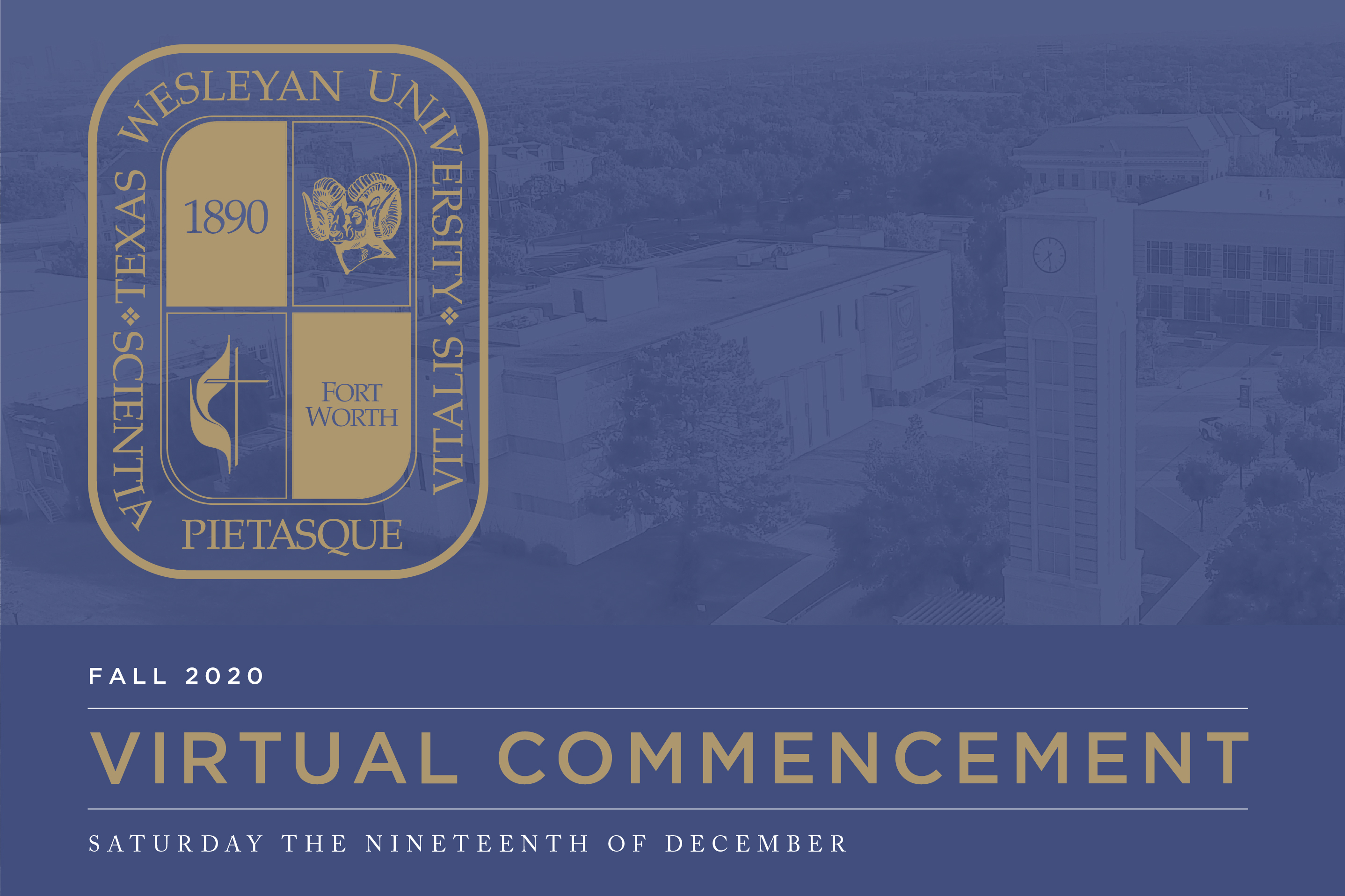 Virtual Commencement 2020, Saturday, December nineteenth at ten o'clock a.m. on YouTube premiere