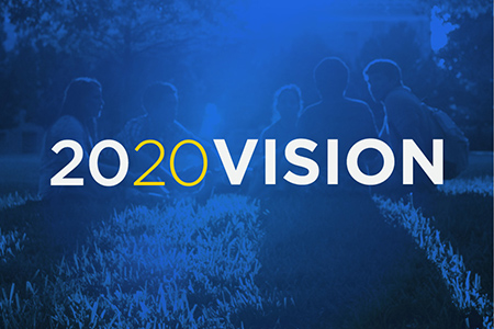 "The ""2020 Vision"" campaign brings progress toward the University's Strategic Plan into one central brand."