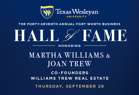 Texas Wesleyan University, the Fort Worth Business Press and the Fort Worth Chamber of Commerce are pleased to announce that Martha Williams and Joan Trew, co-founders of Williams Trew Real Estate, have been selected as the 2016 Fort Worth Business Executives of the Year.